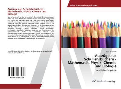 Auszüge aus Schullehrbüchern - Mathematik, Physik, Chemie und Biologie, Ingo Filzwieser