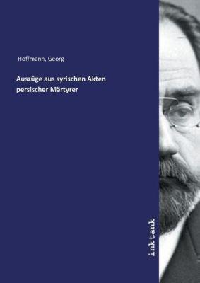 Auszüge aus syrischen Akten persischer Märtyrer - Georg Hoffmann |