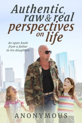 Authentic, Raw and Real Perspectives on Life, Anonymous