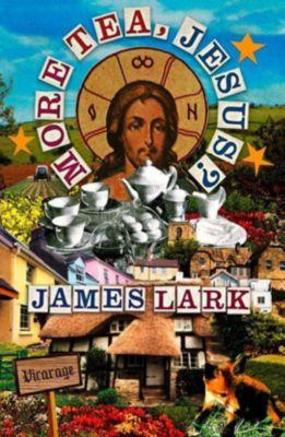 Authonomy: More Tea, Jesus?, James Lark