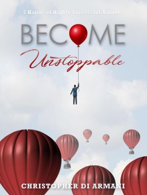 Author Success Foundations: Become Unstoppable: 7 Habits of Highly Successful Authors (Author Success Foundations, #6), Christopher di Armani