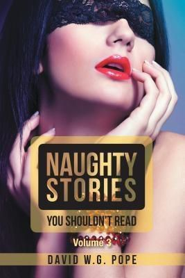 AuthorCentrix, Inc.: Naughty Stories You Shouldn't Read, David W. G. Pope