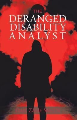 AuthorCentrix, Inc.: The Deranged Disability Analyst, Dan Zane Smith