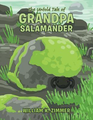 AuthorCentrix, Inc.: The Untold Tale of Grandpa Salamander, William K. Zimmer