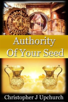 Authority Of Your Seed, Christopher J Upchurch