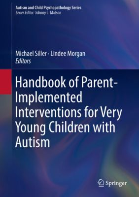 Autism and Child Psychopathology Series: Handbook of Parent-Implemented Interventions for Very Young Children with Autism