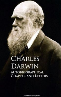 Autobiographical Chapter and Letters, Charles Darwin