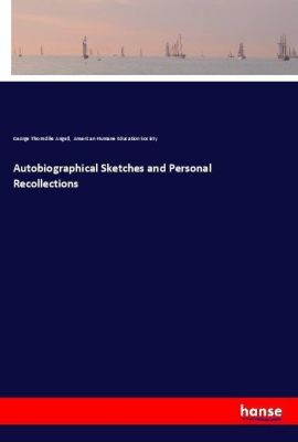 Autobiographical Sketches and Personal Recollections, George Thorndike Angell, American Humane Education Society