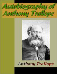 Autobiography of Anthony Trollope, Anthony Trollope