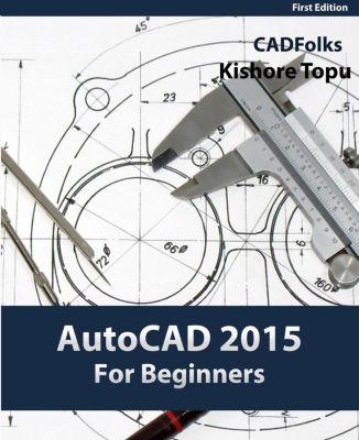 AutoCAD 2015 For Beginners, Kishore Topu