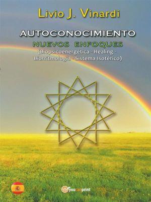 AUTOCONOCIMIENTO - Nuevos Enfoques (Biopsicoenergética, Healing, Biorritmología y Sistema Isotérico) (EN ESPAÑOL), Livio J. Vinardi