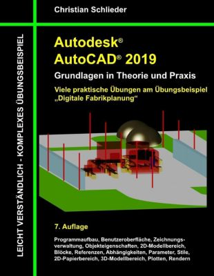 Autodesk AutoCAD 2019 - Grundlagen in Theorie und Praxis, Christian Schlieder