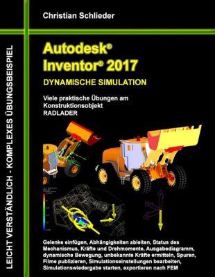 Autodesk Inventor 2017 - Dynamische Simulation, Christian Schlieder