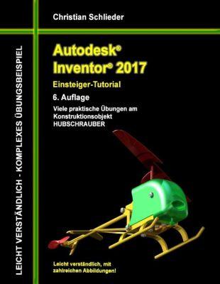 Autodesk Inventor 2017 - Einsteiger-Tutorial Hubschrauber, Christian Schlieder