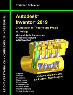 Autodesk Inventor 2019 - Grundlagen in Theorie und Praxis, Christian Schlieder