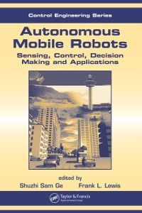 Automation and Control Engineering: Autonomous Mobile Robots, Shuzhi Sam Ge