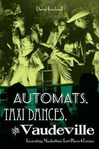 Automats, Taxi Dances, and Vaudeville, David Freeland