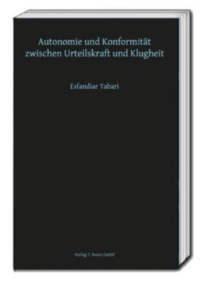 Autonomie und Konformität zwischen Urteilskraft und Klugheit, Esfandiar Tabari