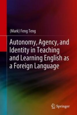 Autonomy, Agency, and Identity in Teaching and Learning English as a Foreign Language, (Mark) Feng Teng