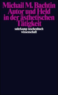 Autor und Held in der ästhetischen Tätigkeit, Michail M. Bachtin