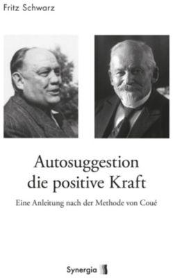 Autosuggestion die positive Kraft, Fritz Schwarz