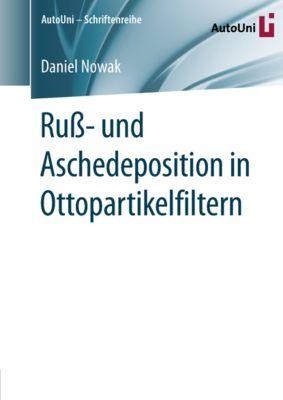 AutoUni – Schriftenreihe: Ruß- und Aschedeposition in Ottopartikelfiltern, Daniel Nowak