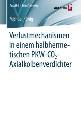 AutoUni – Schriftenreihe: Verlustmechanismen in einem halbhermetischen PKW-CO2-Axialkolbenverdichter, Michael König
