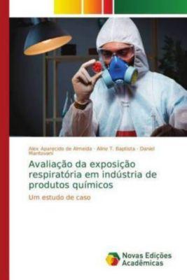 Avaliação da exposição respiratória em indústria de produtos químicos, Alex Aparecido de Almeida, Aline T. Baptista, Daniel Mantovani