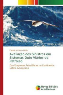 Avaliação dos Sinistros em Sistemas Duto Viários de Petróleo, Claudio Antonio Garcia
