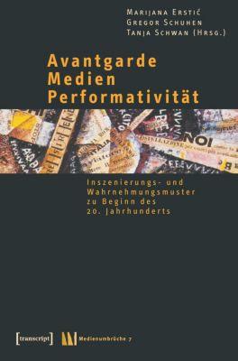 Avantgarde - Medien - Performativität, Marijana Erstic, Gregor Schuhen, Tanja Schwan