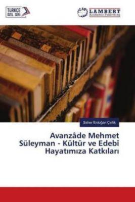 Avanzâde Mehmet Süleyman - Kültür ve Edebî Hayatimiza Katkilari, Seher Erdogan Çeltik