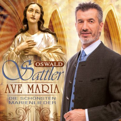 Ave Maria - schönsten Marienlieder, Oswald Sattler