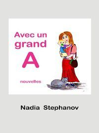 Avec un grand A, Nadia Stephanov