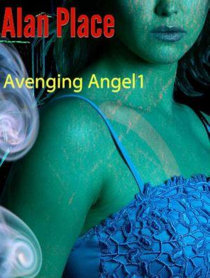 Avenging Angels: Avenging Angel (Avenging Angels, #1), Alan Place