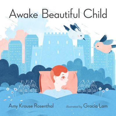 Awake Beautiful Child, Amy Krouse Rosenthal