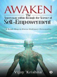 Awaken the Superman within through the Science of Self- empowerment, Vijay 'Krishna'