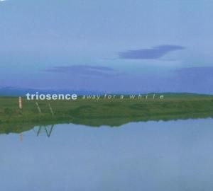 Away For A While, Triosence