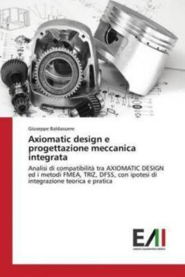 Axiomatic design e progettazione meccanica integrata, Giuseppe Baldassarre