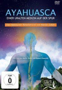 AYAHUASCA. Einer uralten Medizin auf der Spur, 1 DVD-Video, Martin Zoller