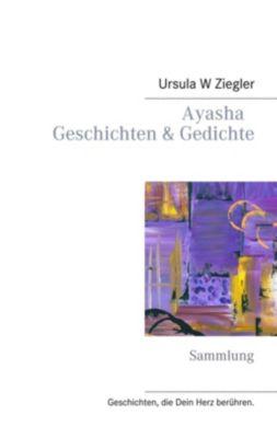 Ayasha - Geschichten & Gedichte, Ursula W. Ziegler