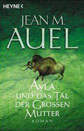Ayla Band 4: Ayla und das Tal der Grossen Mutter, Jean M. Auel