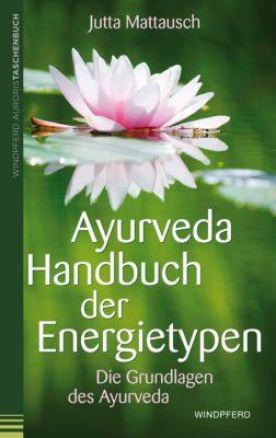 Ayurveda - Handbuch der Energietypen - Jutta Mattausch  