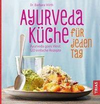 Ayurveda-Küche für jeden Tag - Barbara Wirth |