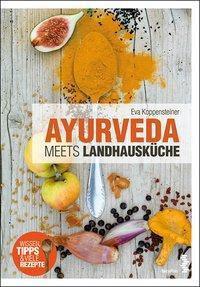 Ayurveda meets Landhausküche - Eva Koppensteiner |