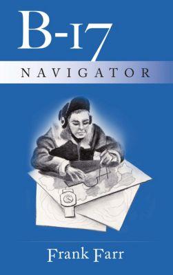 B-17 Navigator, Frank Farr