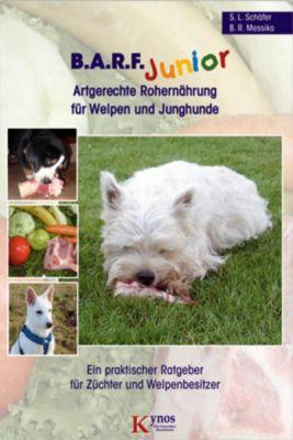 B.A.R.F. Junior - Artgerechte Rohernährung für Welpen und Junghunde, Barbara R. Messika, Sabine L. Schäfer