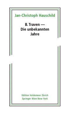 B. Traven - Die unbekannten Jahre, Jan-Christoph Hauschild