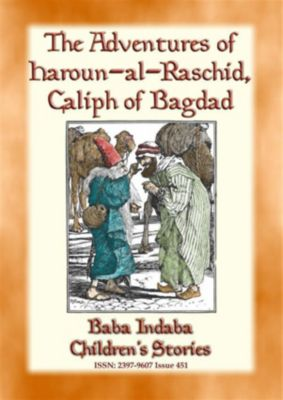 Baba Indaba Children's Stories: The Adventures of Haroun-al-Raschid Caliph of Bagdad - a Turkish Fairy Tale, Anon E. Mouse, Narrated by Baba Indaba