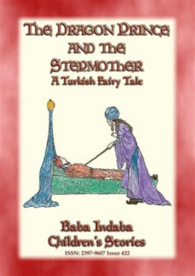Baba Indaba Children's Stories: THE DRAGON PRINCE AND THE STEPMOTHER - A Persian Fairytale, Anon E. Mouse, Retold by Baba Indaba