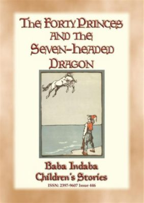 Baba Indaba Children's Stories: THE FORTY PRINCES AND THE SEVEN-HEADED DRAGON - A Turkish Fairy Tale, Anon E. Mouse, Narrated by Baba Indaba